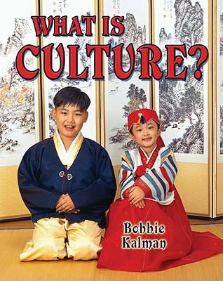 What is Culture? By Kalman, Bobbie
